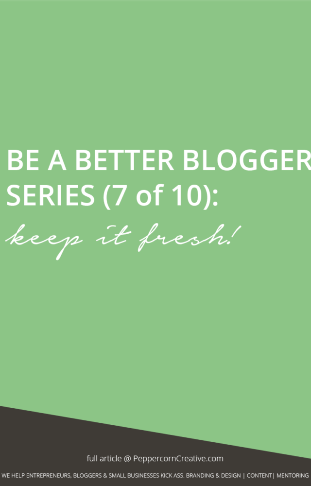 Be a Better Blogger Series - Blogging ideas to keep it fresh - PeppercornCreative.com | website design agency and blog & business mentor in Vancouver BC