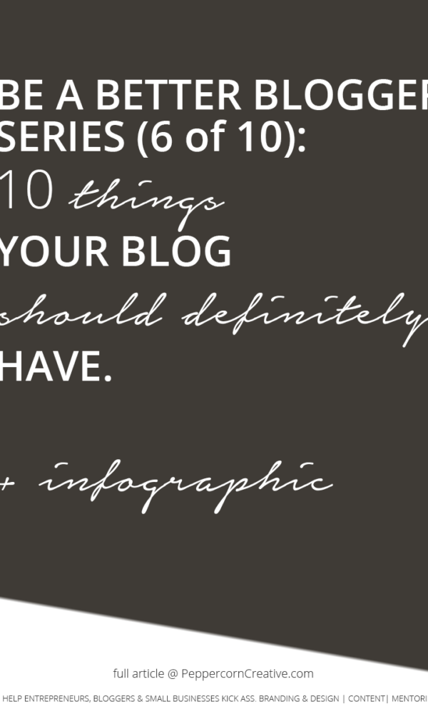 Be a Better Blogger Series - 10 things your blogs should definitely have | Blogging tips - PeppercornCreative.com | website design agency and blog & business mentor in Vancouver BC