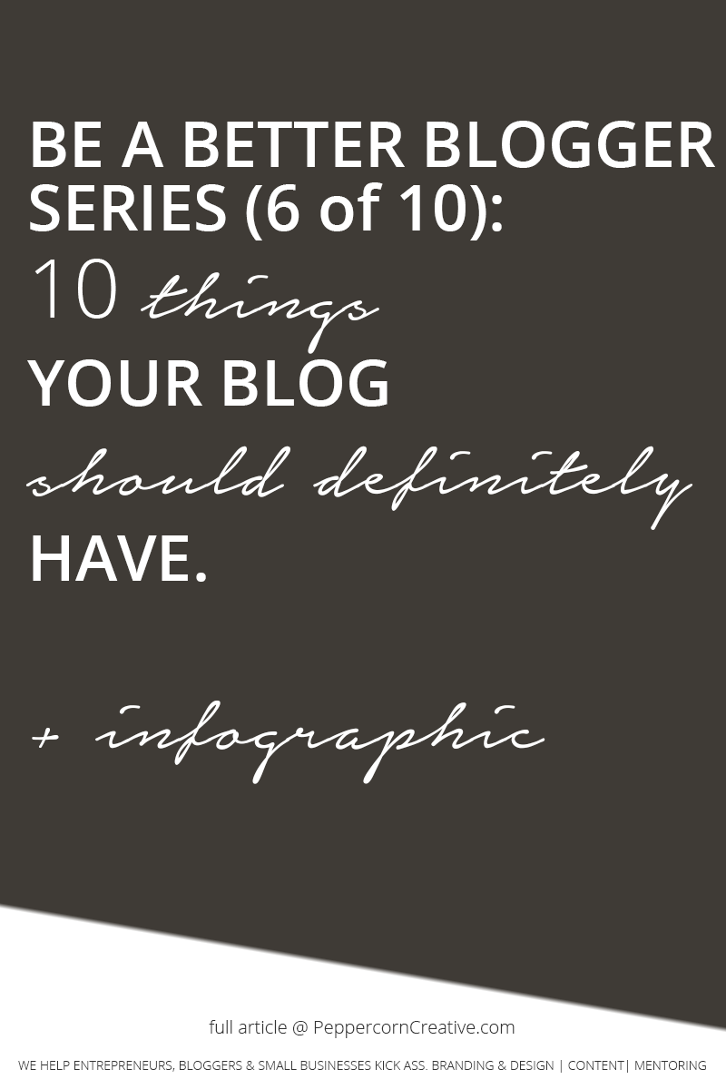 Be a Better Blogger Series - 10 things your blog should definitely have | Blogging tips - PeppercornCreative.com | website design agency and blog & business mentor in Vancouver BC