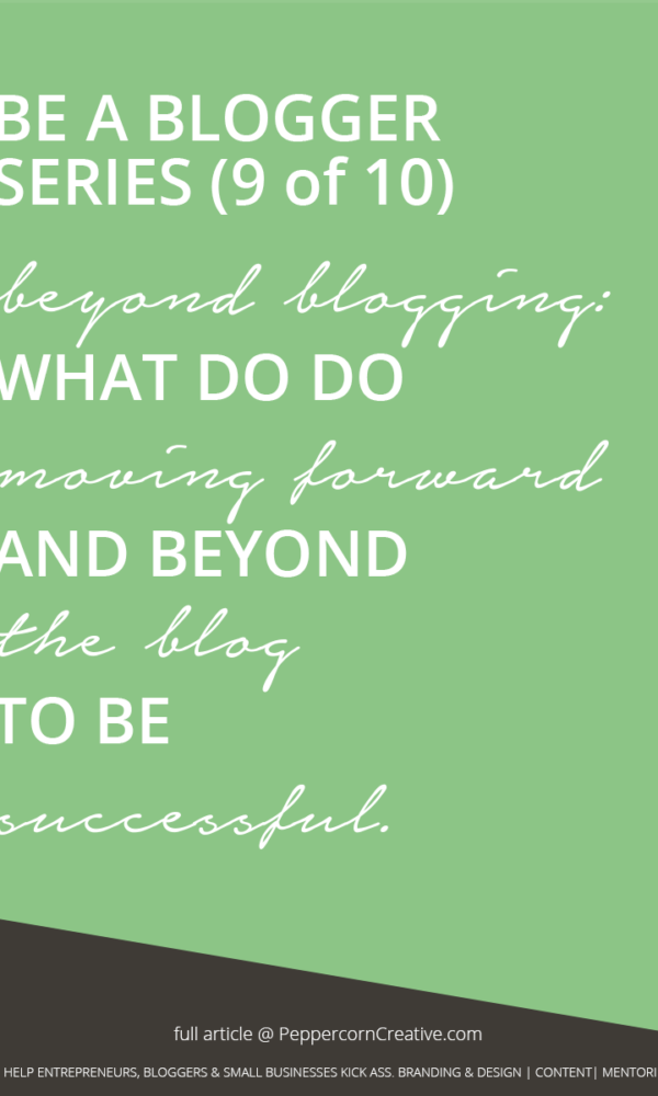 Be a Better Blogger Series - What to do beyond the blog - PeppercornCreative.com | website design agency and blog & business mentor in Vancouver BC