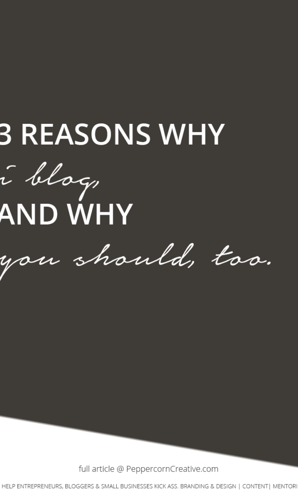 3 Reasons why I blog and why you should too - PeppercornCreative.com | website design agency and blog & business mentor in Vancouver BC