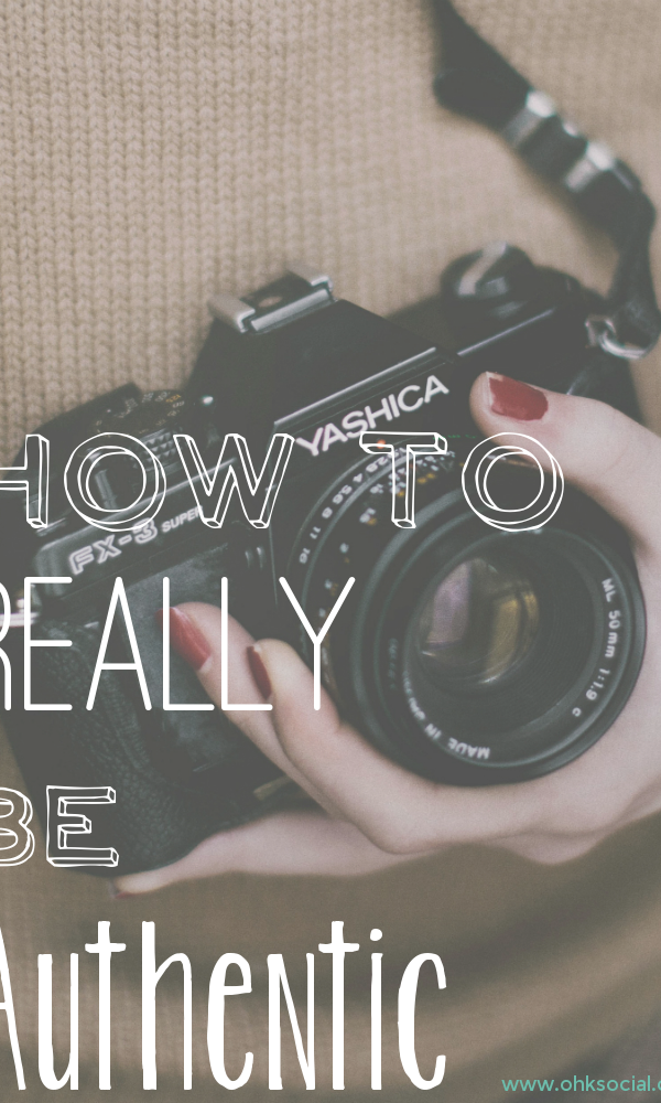 How to Really Be Authentic on Blogs and Social Media - ohksocialmedia