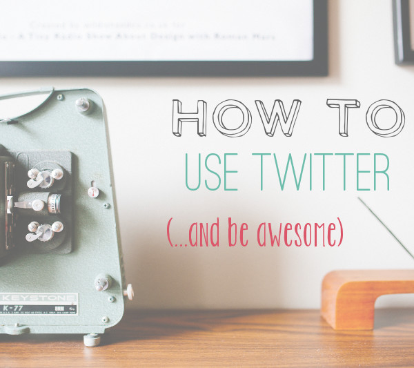 How to Use Twitter and Be Awesome - ohksocialmedia
