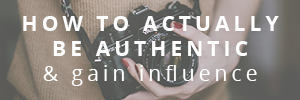 How to Be Authentic & Gain Influence - peppercorncreative.com