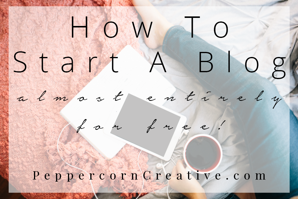 How to Start A Blog for Free - A Step by Step Guide & Cost Breakdown -PeppercornCreative.com