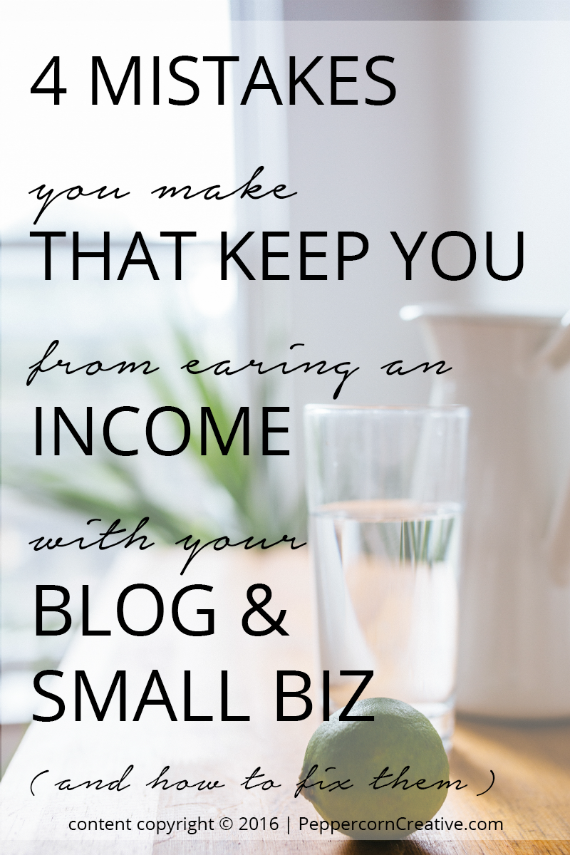 Why You Won't Make Money Blogging (and how to fix those mistakes!) - Peppercorn Creative