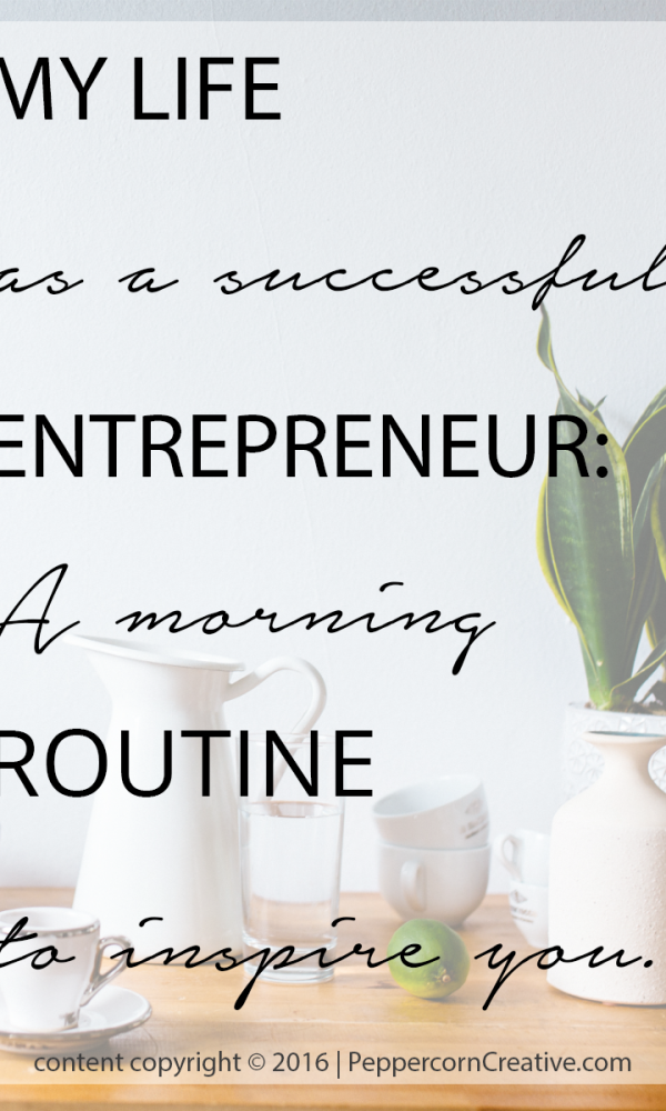 A Day in the Life of A Creative Entrepreneur | My Morning Routine - Peppercorn Creative