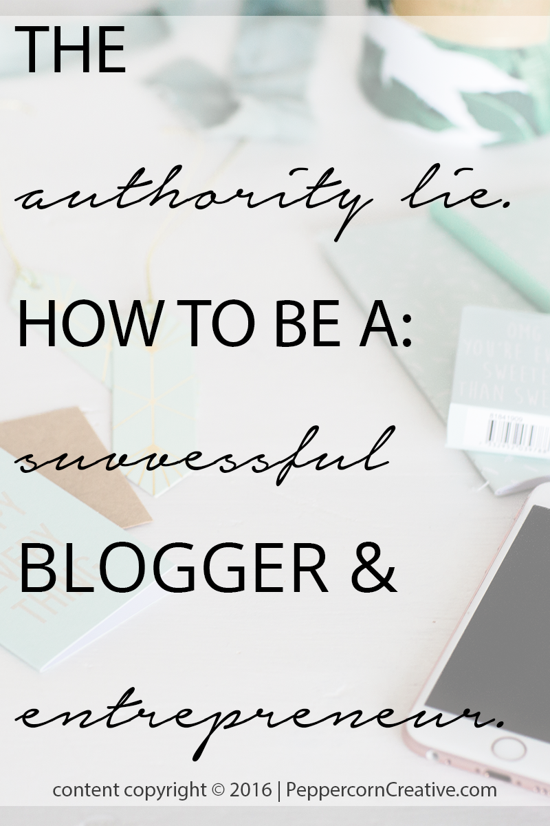 The Authority Lie: How To Be A Successful Blogger & Entrepreneur | Peppercorn Creative website design firm and blog & business mentor in Vancouver BC