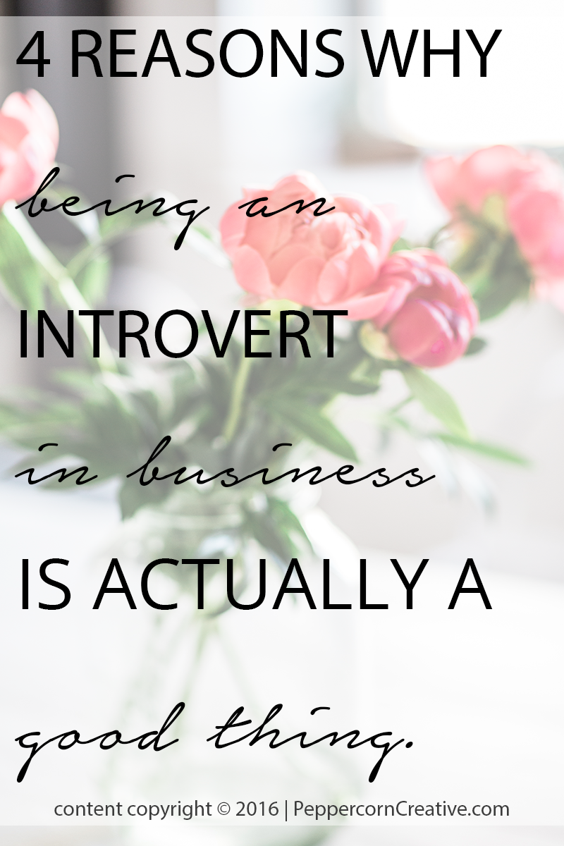 4 Reasons Why Being An Introvert in Business Is A Good Thing | Peppercorn Creative website design firm and blog & business mentor in Vancouver BC