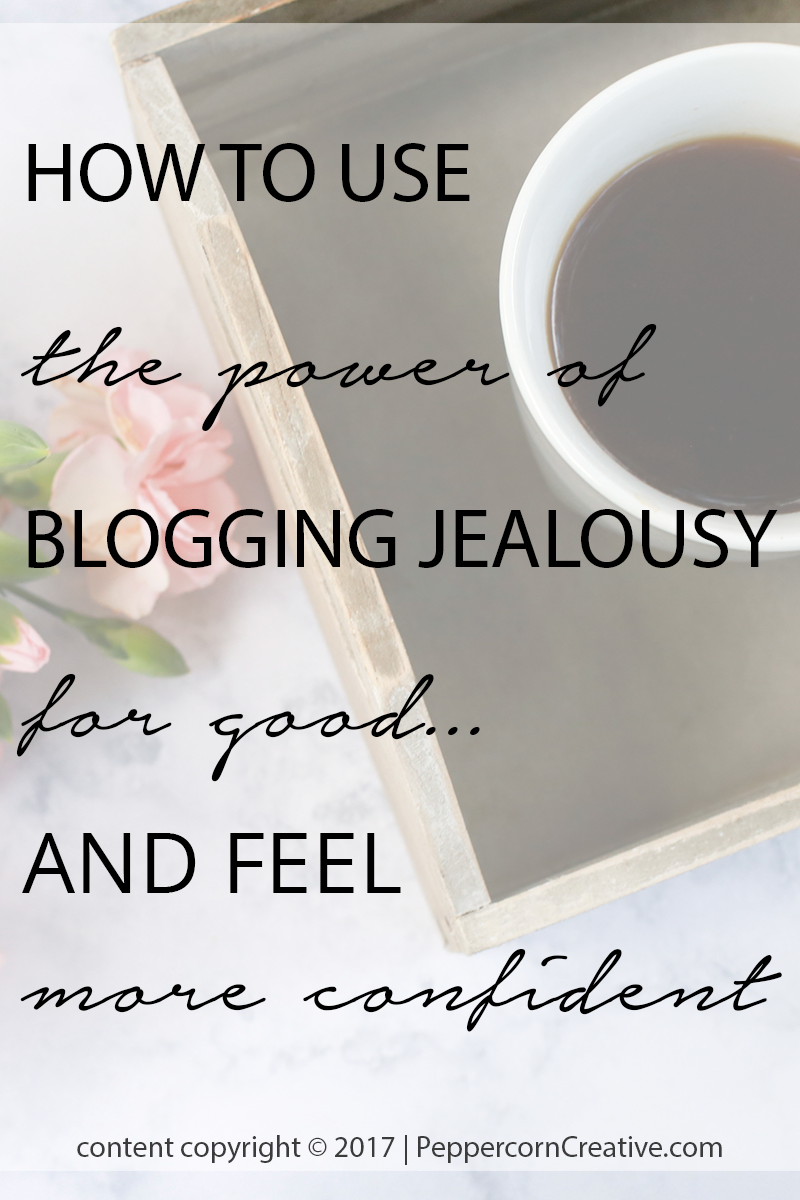 How to use the power of blogging jealousy for good and feel more confident - PeppercornCreative.com | website design agency and blog & business mentor in Vancouver BC