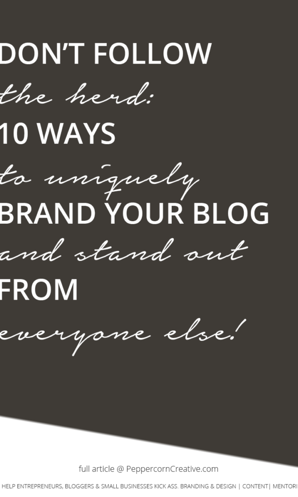 10 ways to uniquely brand your blog and stand out from everyone else - PeppercornCreative.com | website design agency and blog & business mentor in Vancouver BC