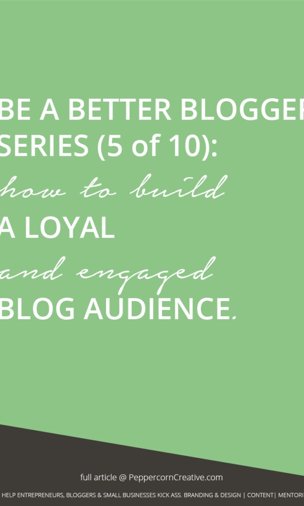 Be a Better Blogger Series - How to build a blog audience and get more traffic | blogging tips to grow your blog - PeppercornCreative.com | website design agency and blog & business mentor in Vancouver BC