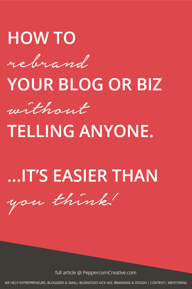 How to rebrand your blog or business without telling anyone  - PeppercornCreative.com | website design agency and blog & business mentor in Vancouver BC