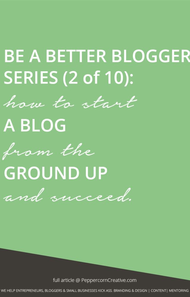Be a Better Blogger Series - How to start a blog | blogging hacks - PeppercornCreative.com | website design agency and blog & business mentor in Vancouver BC