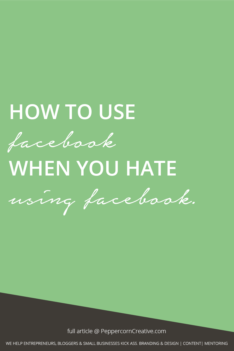 How to use Facebook when you hate Facebook  - PeppercornCreative.com | website design agency and blog & business mentor in Vancouver BC
