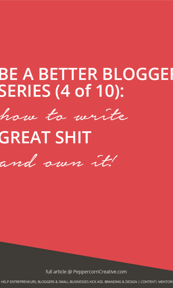 Be a Better Blogger Series - How to write blog posts and own it | blogging tricks - PeppercornCreative.com | website design agency and blog & business mentor in Vancouver BC