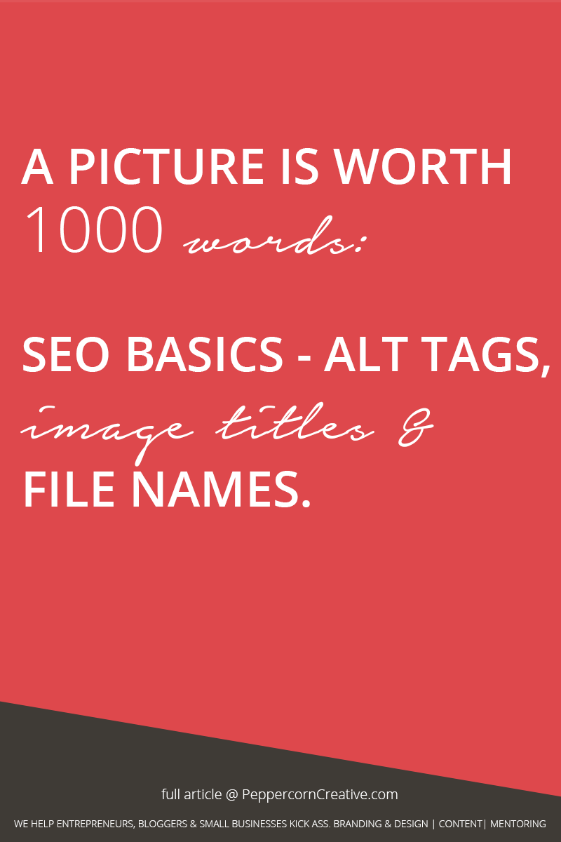 SEO 101 | SEO for images | Alt tags, image titles & file names Be a Better Blogger Series - - PeppercornCreative.com | website design agency and blog & business mentor in Vancouver BC
