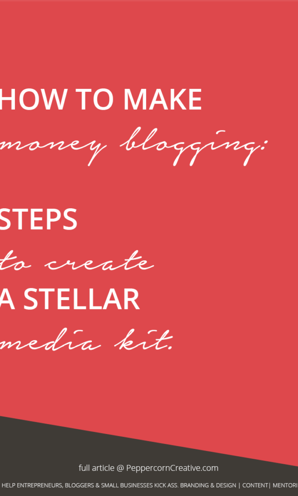 How to make money blogging | Create a media kit - PeppercornCreative.com | website design agency and blog & business mentor in Vancouver BC