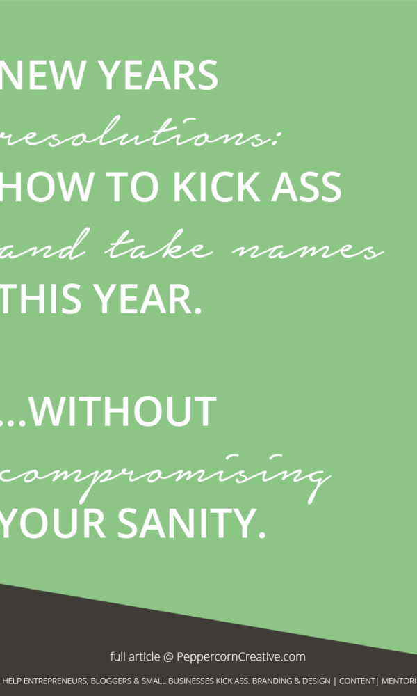 New Years Resolutions - How to kick ass and take names this year. Goal setting! - PeppercornCreative.com | website design agency and blog & business mentor in Vancouver BC