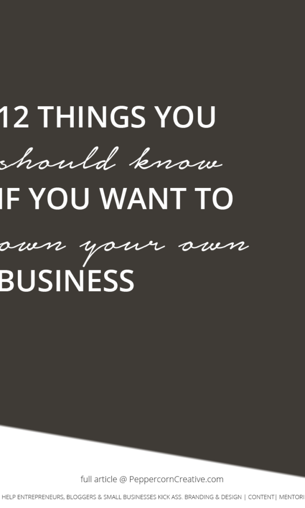 12 Vital things you should know if you want to own your own business | business tips - PeppercornCreative.com | website design agency and blog & business mentor in Vancouver BC