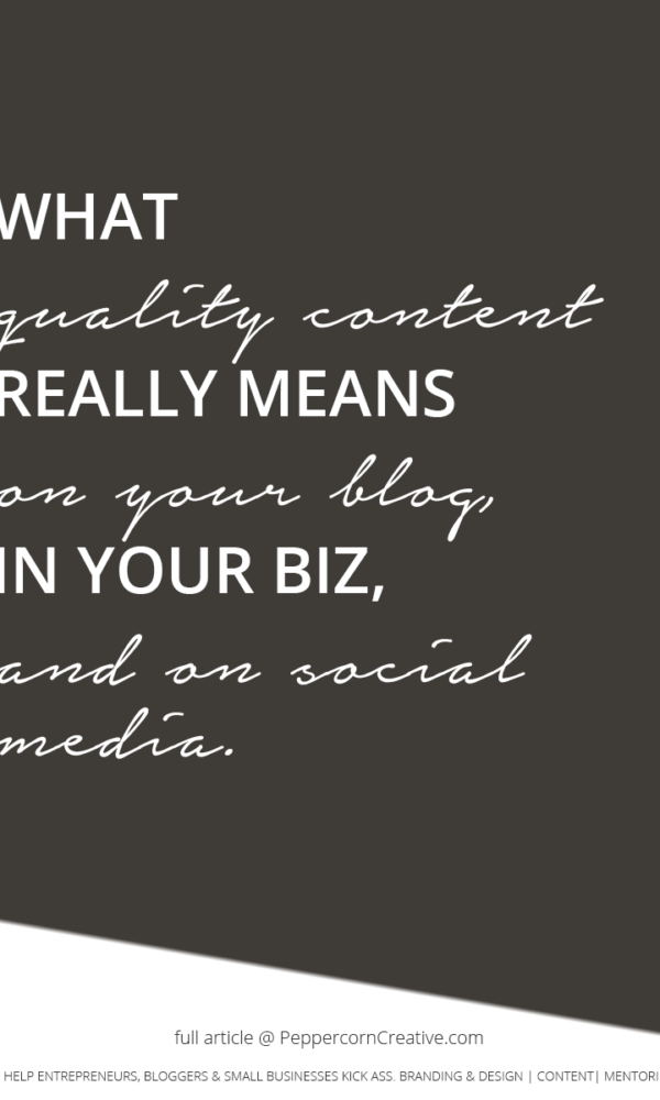What quality content really means on your blog and in your small business - PeppercornCreative.com | website design agency and blog & business mentor in Vancouver BC