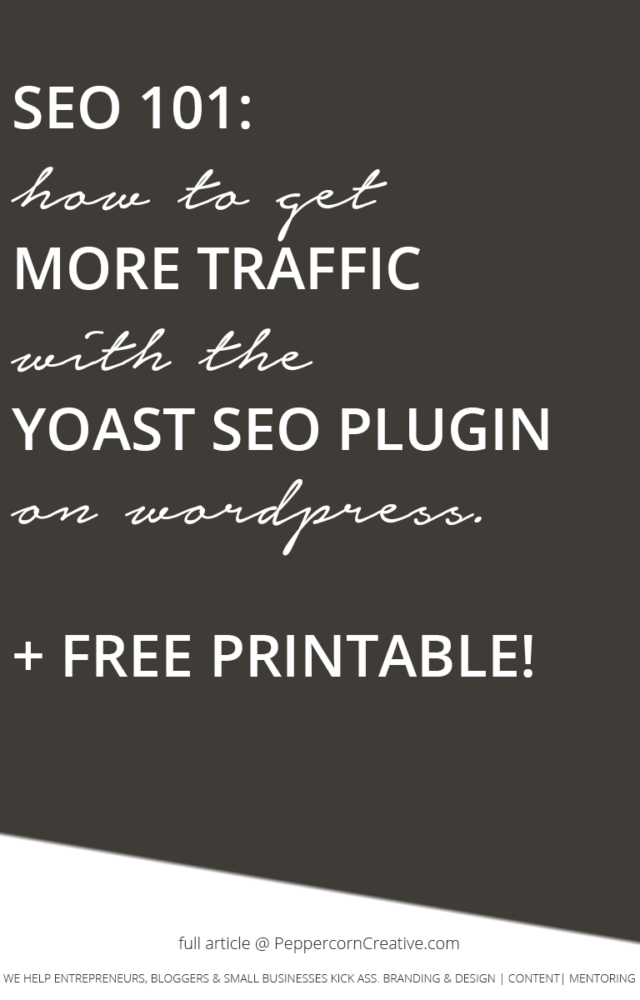 SEO 101 - How to get more traffic with the YOAST SEO plugin for Wordpress + free printable - PeppercornCreative.com | website design agency and blog & business mentor in Vancouver BC