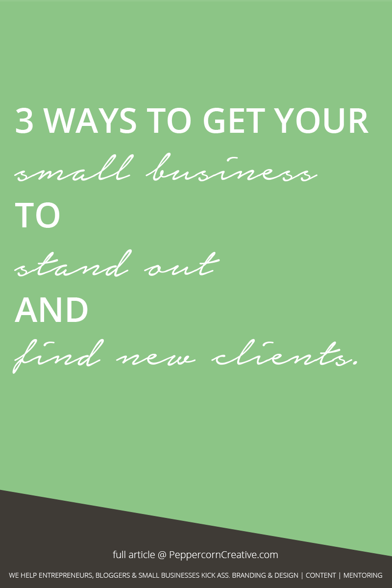 3 Ways to get your small business to stand out and find new clients - PeppercornCreative.com | website design agency and branding consultant in Vancouver BC