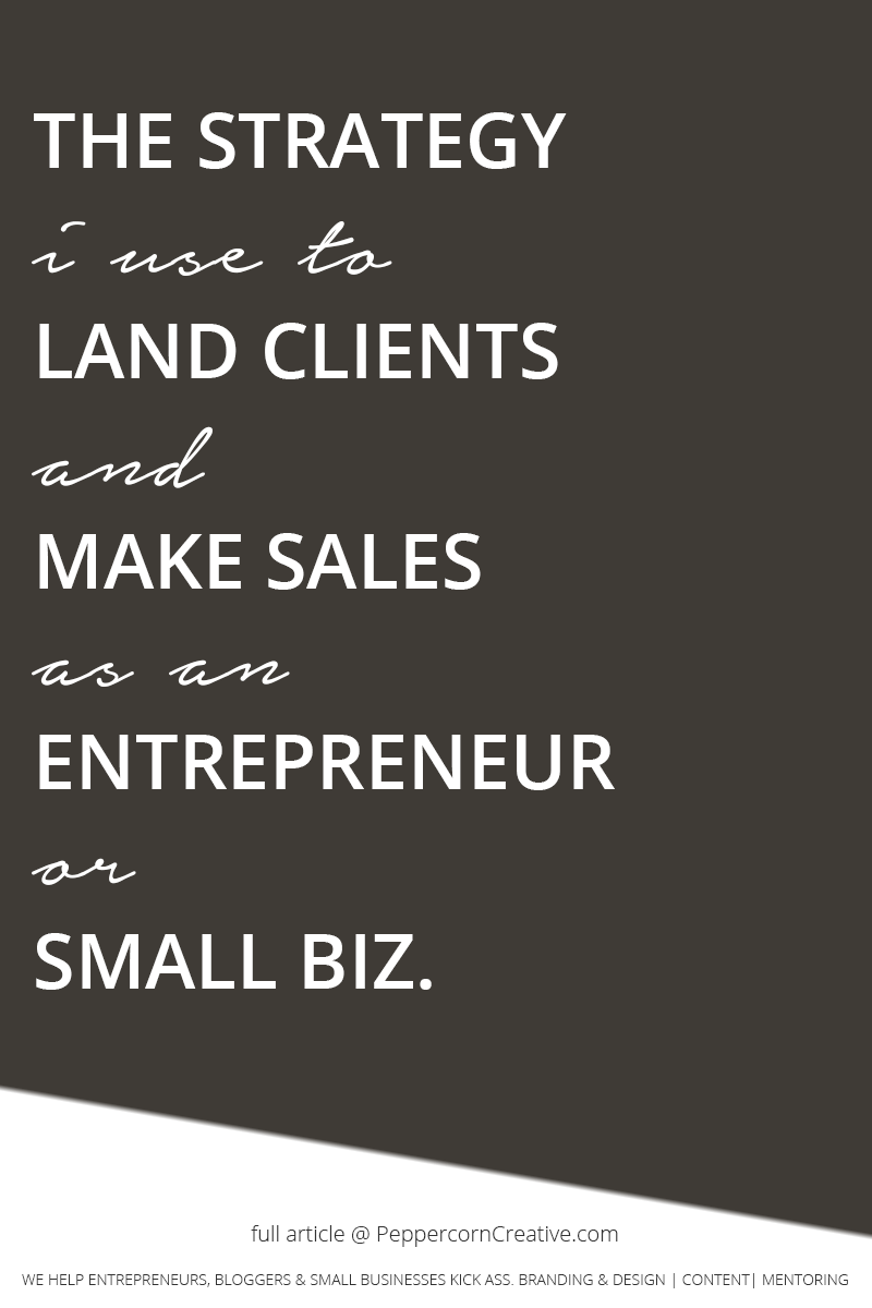 How to Land Clients and Make Sales as an Entrepreneur or Small Business - PeppercornCreative.com | website design agency and blog & business mentor in Vancouver BC