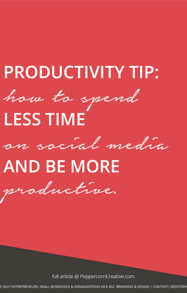 Productivity Tips for Small Business - How to Spend Less Time on Social Media - PeppercornCreative.com | website design agency, copywriter, and brand coach in Vancouver BC